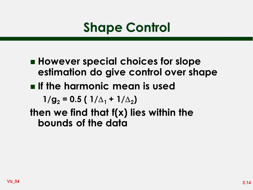 Shape Control However special choices for slope estimation do give control over shape. If the harmonic mean is used.