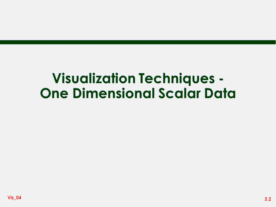 Visualization Techniques - One Dimensional Scalar Data