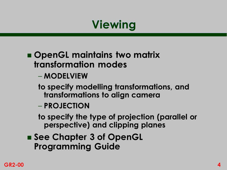 Viewing OpenGL maintains two matrix transformation modes