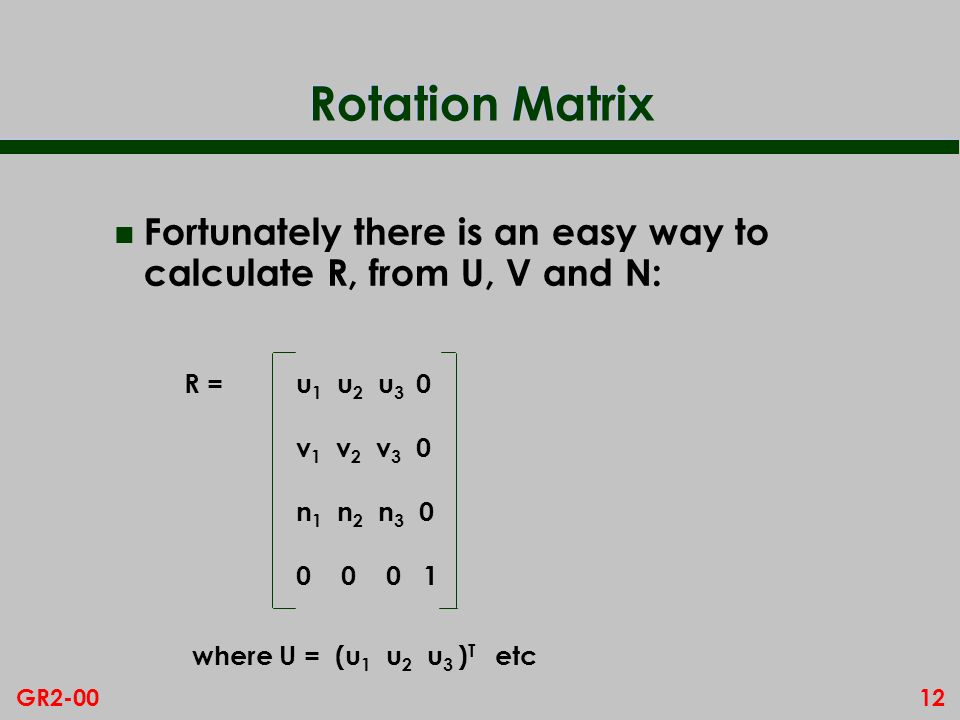 Rotation Matrix Fortunately there is an easy way to calculate R, from U, V and N: R = u1 u2 u3 0.