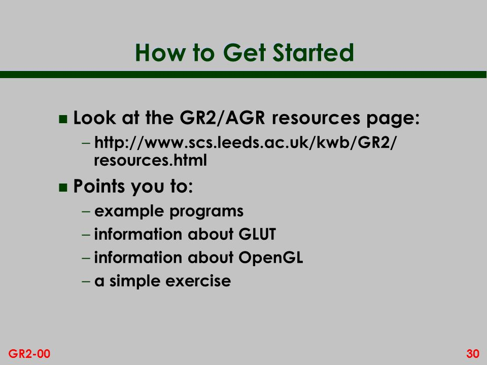How to Get Started Look at the GR2/AGR resources page: Points you to: