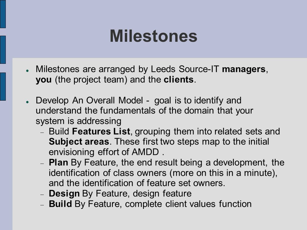 Milestones Milestones are arranged by Leeds Source-IT managers, you (the project team) and the clients.