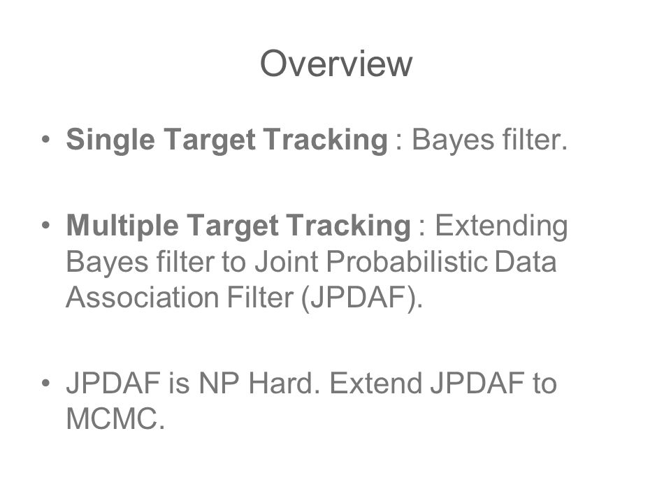 Overview Single Target Tracking : Bayes filter.