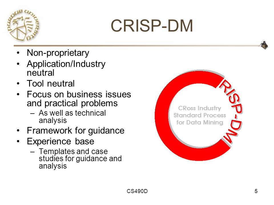 CRISP-DM Non-proprietary Application/Industry neutral Tool neutral