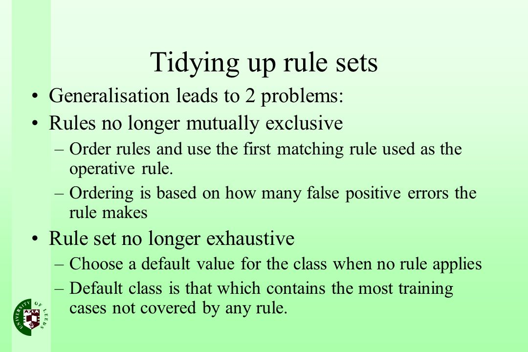 Tidying up rule sets Generalisation leads to 2 problems: