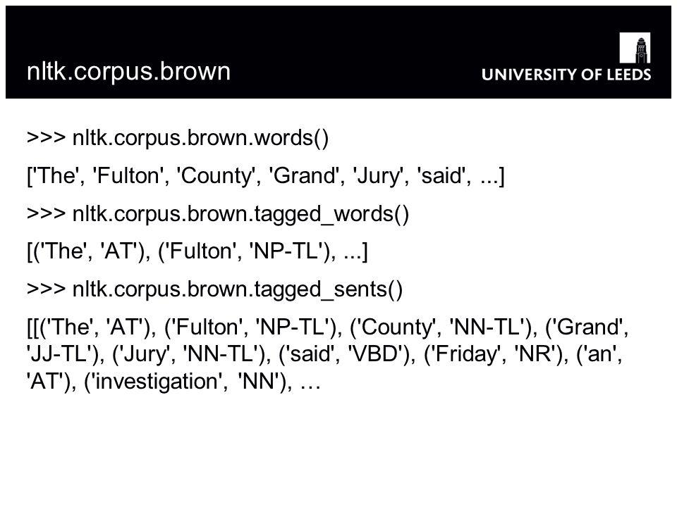 nltk.corpus.brown >>> nltk.corpus.brown.words()