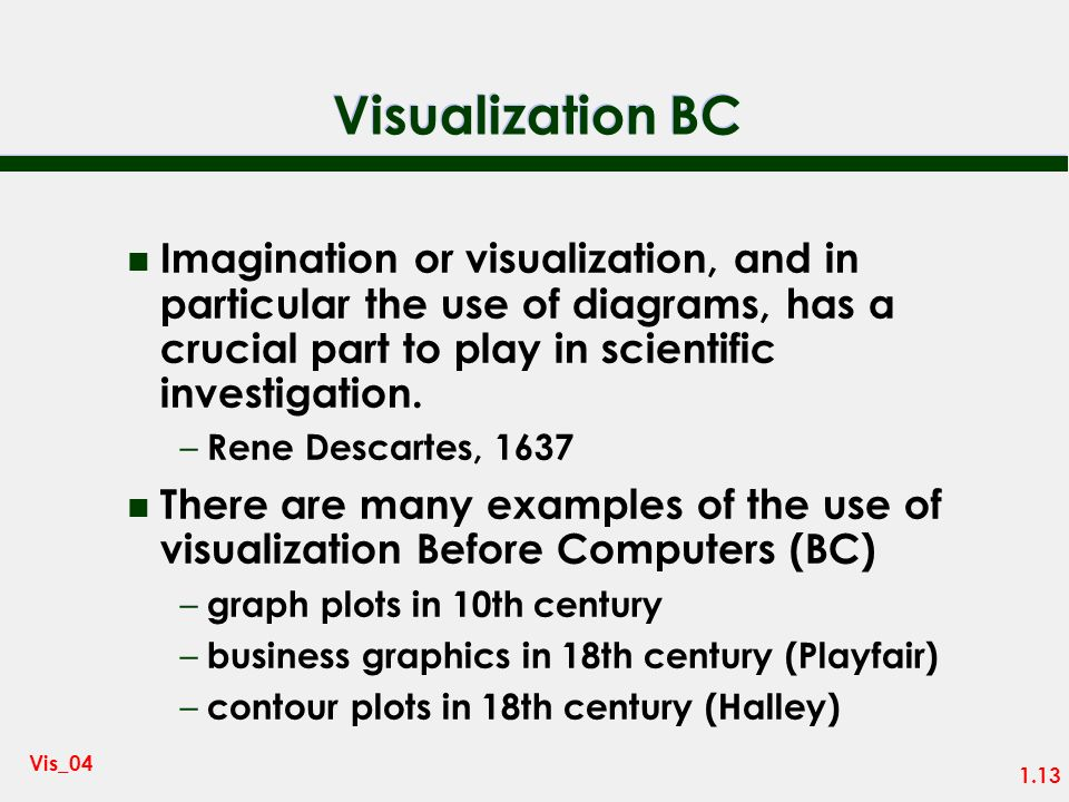 Visualization BC Imagination or visualization, and in particular the use of diagrams, has a crucial part to play in scientific investigation.