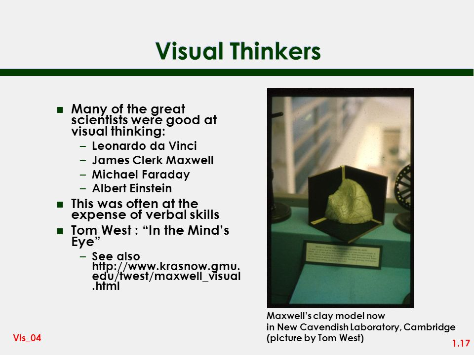 Visual Thinkers Many of the great scientists were good at visual thinking: Leonardo da Vinci. James Clerk Maxwell.