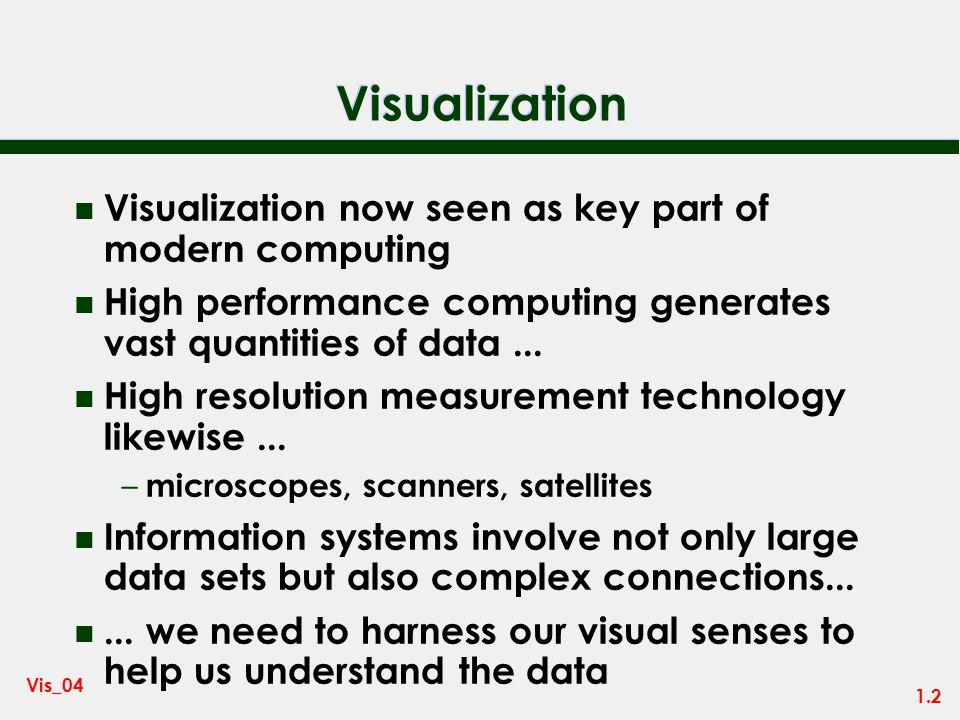 Visualization Visualization now seen as key part of modern computing