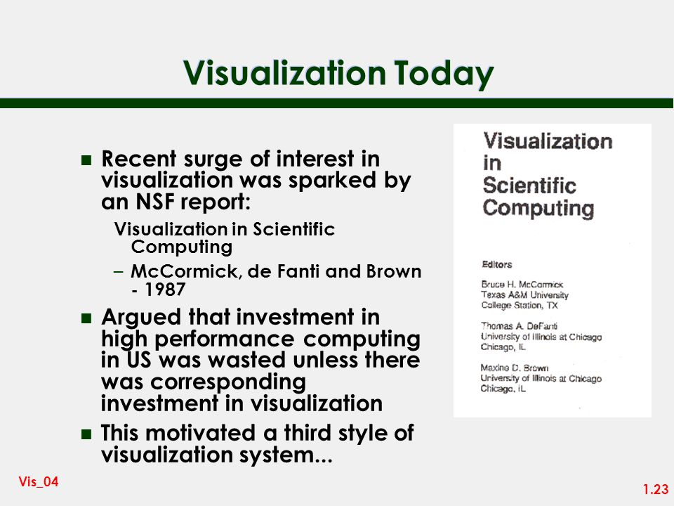 Visualization Today Recent surge of interest in visualization was sparked by an NSF report: Visualization in Scientific Computing.