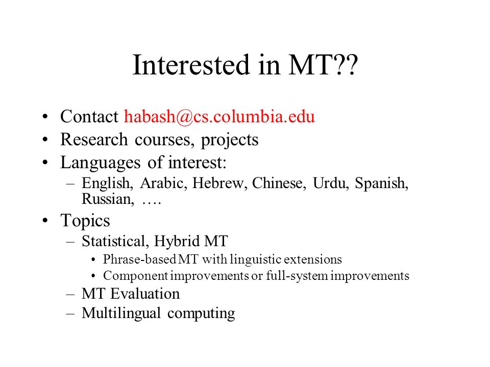 Interested in MT Contact habash@cs.columbia.edu