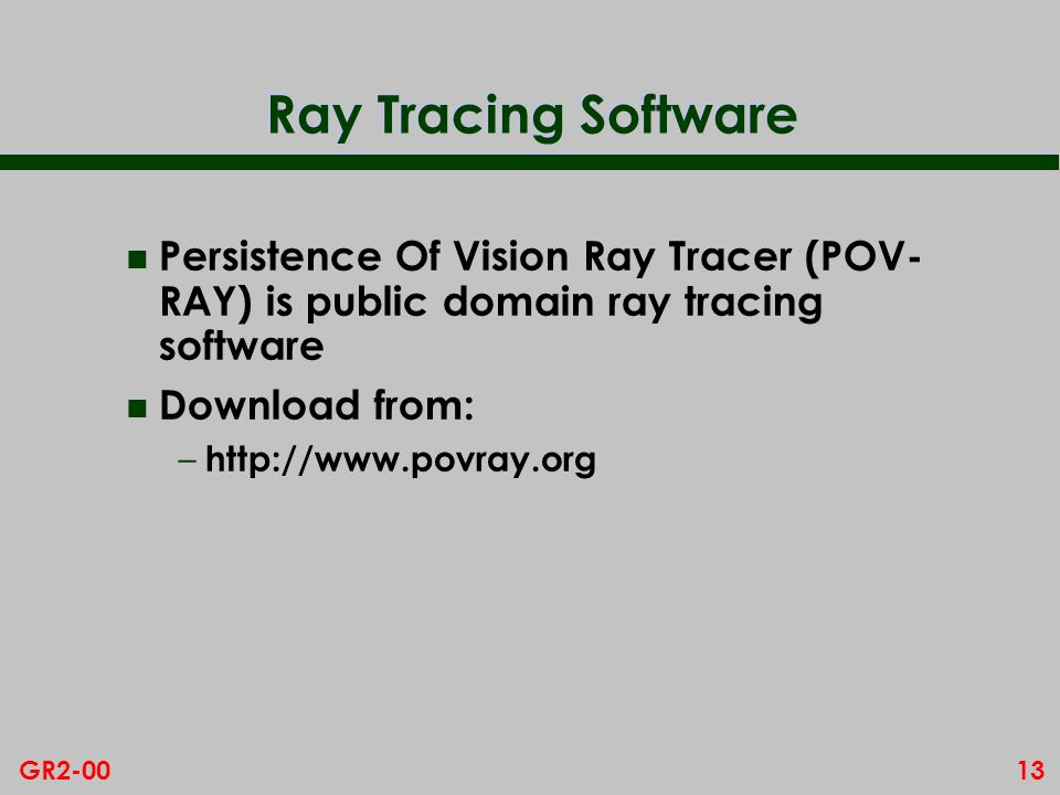 Ray Tracing Software Persistence Of Vision Ray Tracer (POV-RAY) is public domain ray tracing software.