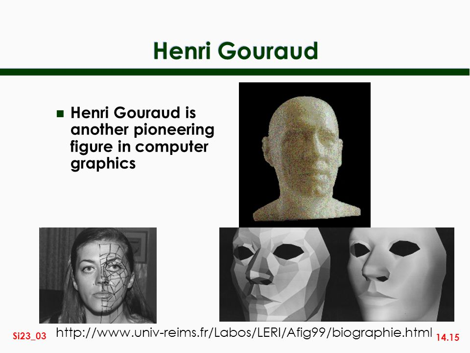 Henri Gouraud Henri Gouraud is another pioneering figure in computer graphics.
