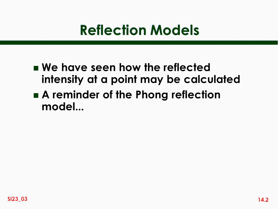 Reflection Models We have seen how the reflected intensity at a point may be calculated.