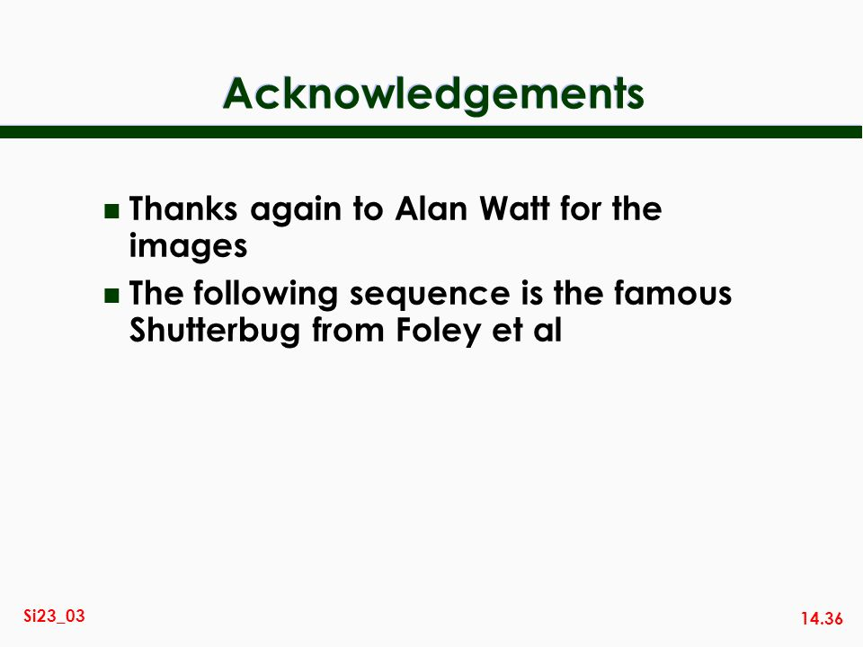 Acknowledgements Thanks again to Alan Watt for the images
