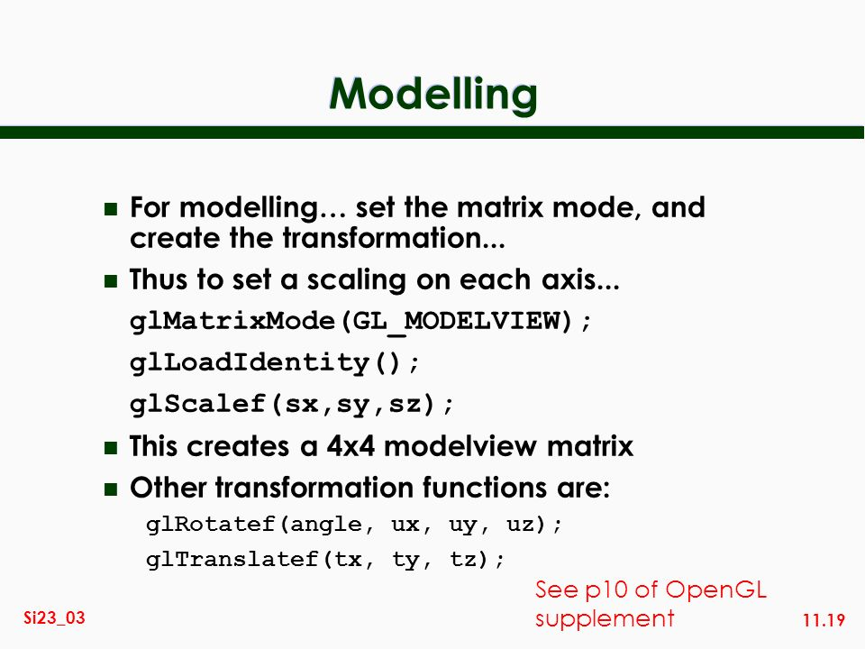 Modelling For modelling… set the matrix mode, and create the transformation... Thus to set a scaling on each axis...