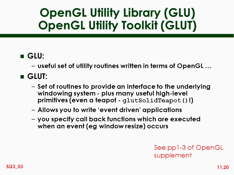 OpenGL Utility Library (GLU) OpenGL Utility Toolkit (GLUT)