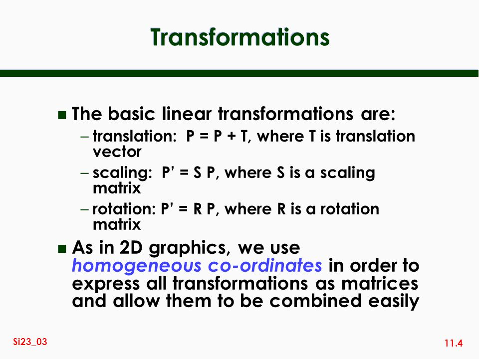 Transformations The basic linear transformations are: