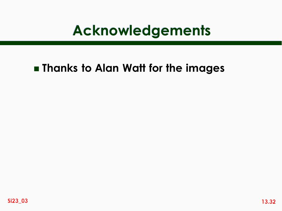 Acknowledgements Thanks to Alan Watt for the images