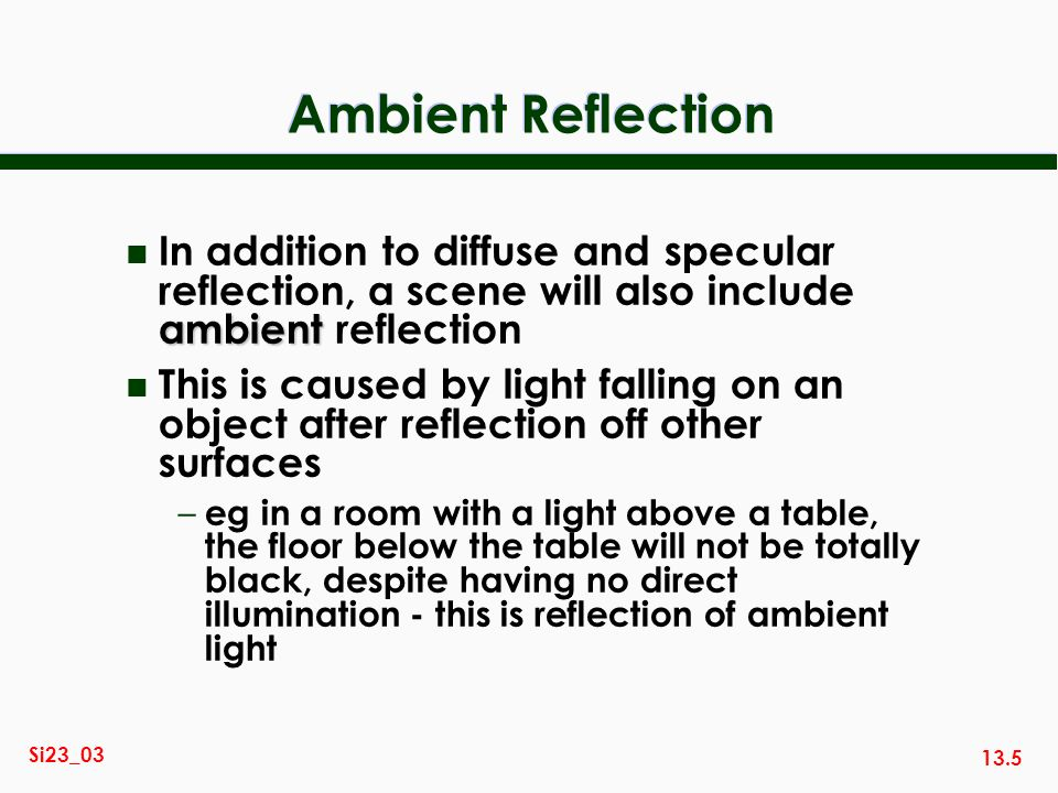 Ambient Reflection In addition to diffuse and specular reflection, a scene will also include ambient reflection.