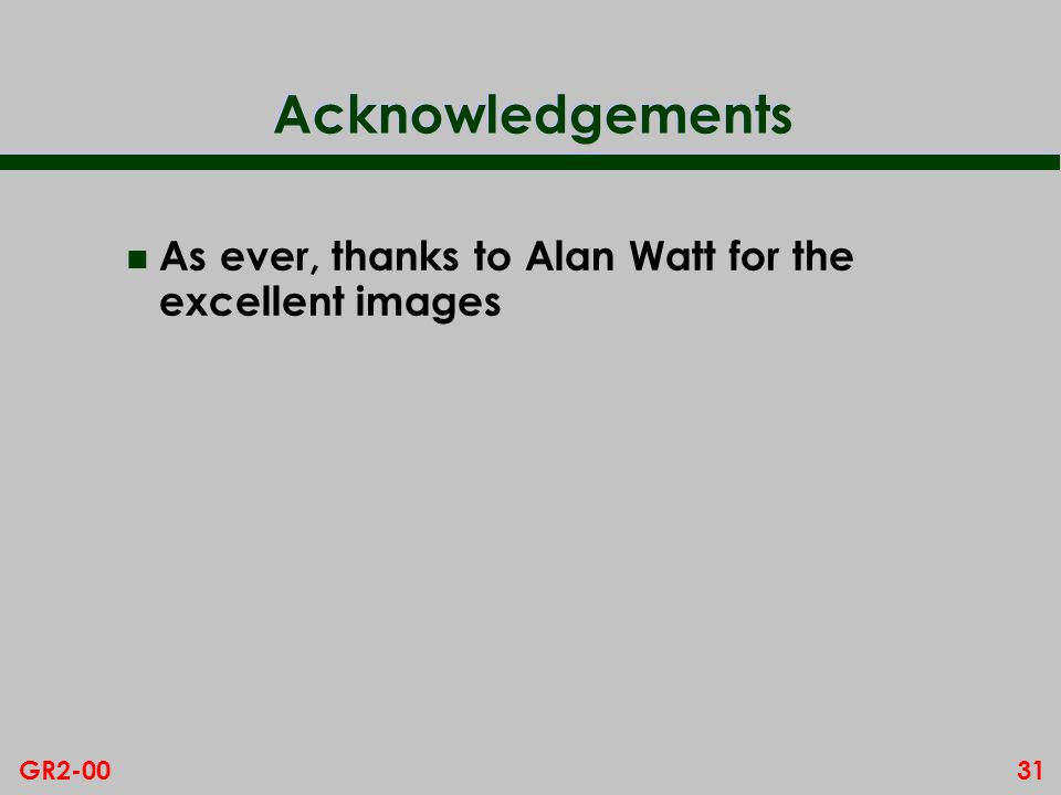 Acknowledgements As ever, thanks to Alan Watt for the excellent images