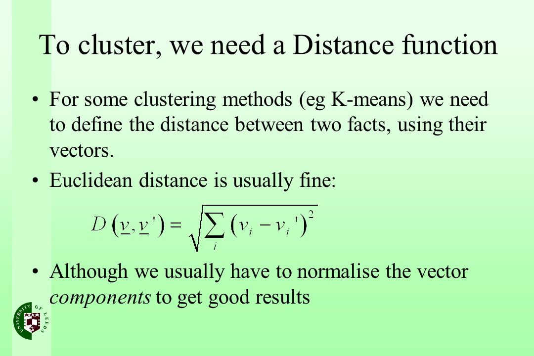 To cluster, we need a Distance function