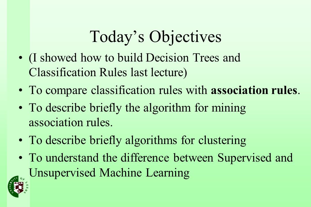 Today's Objectives (I showed how to build Decision Trees and Classification Rules last lecture)