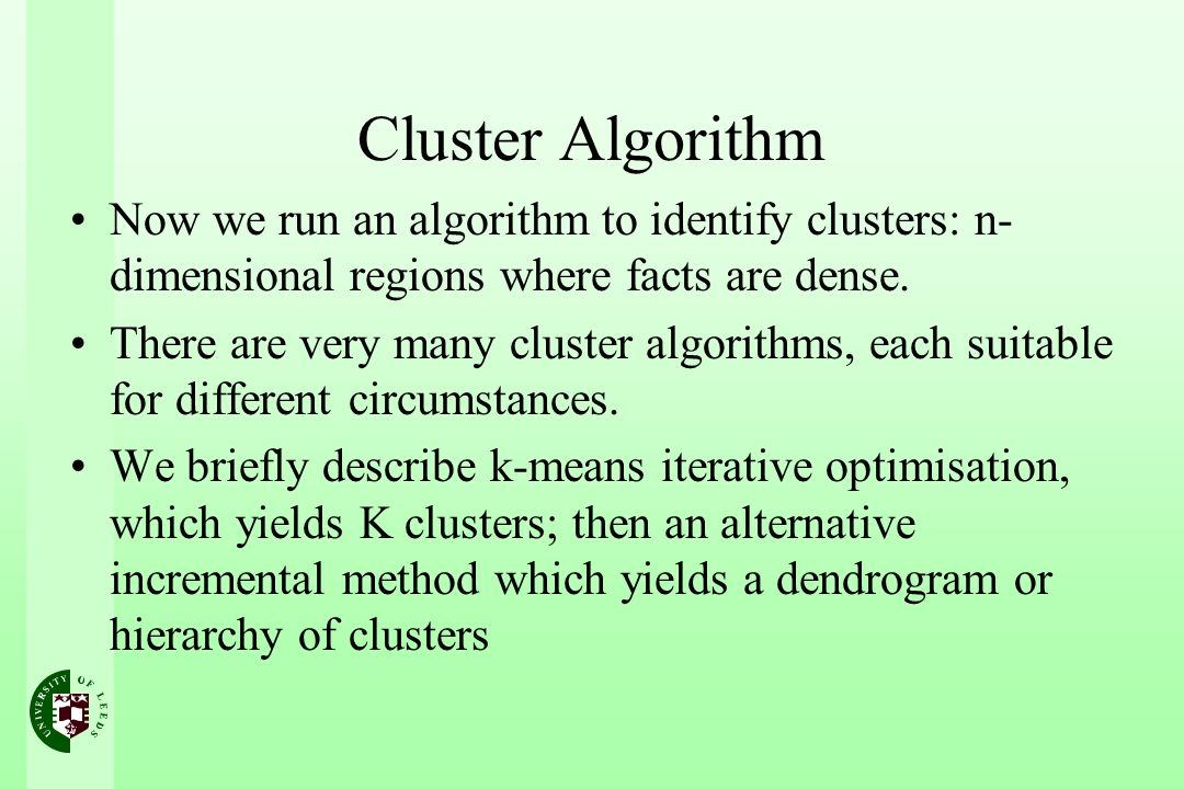 Cluster Algorithm Now we run an algorithm to identify clusters: n-dimensional regions where facts are dense.