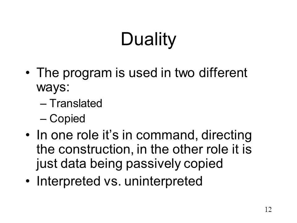 Duality The program is used in two different ways: