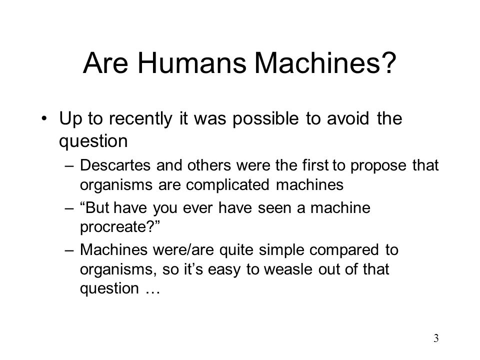 Are Humans Machines Up to recently it was possible to avoid the question.