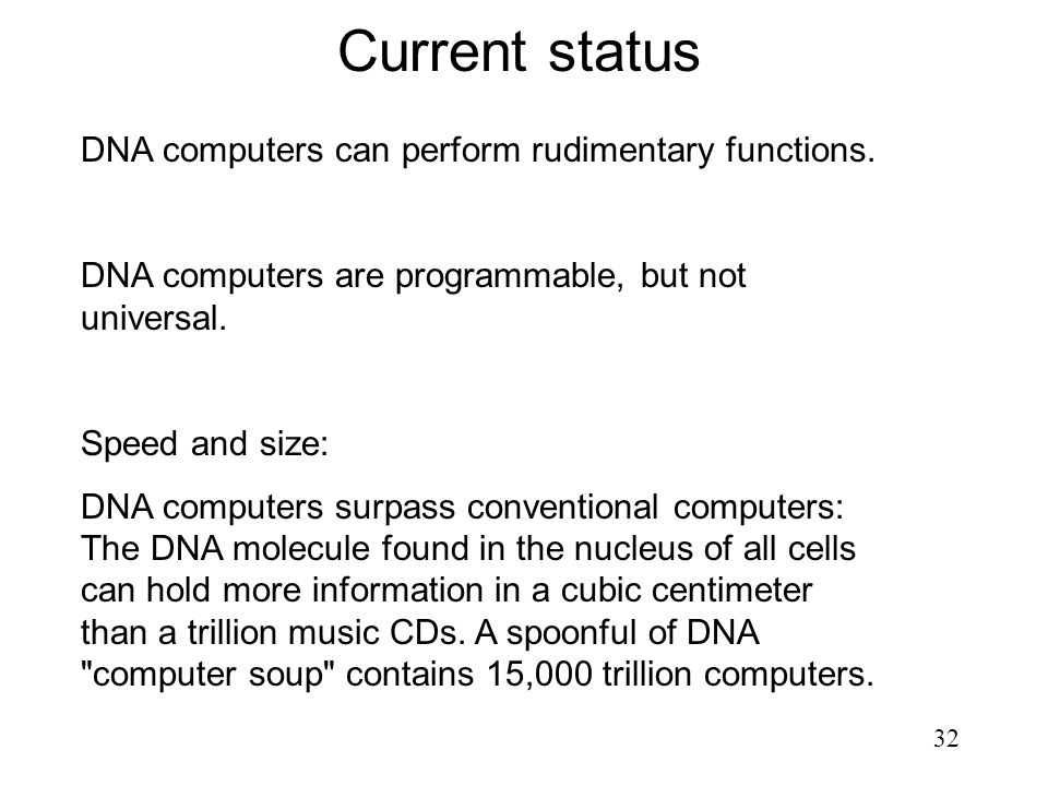 Current status DNA computers can perform rudimentary functions.
