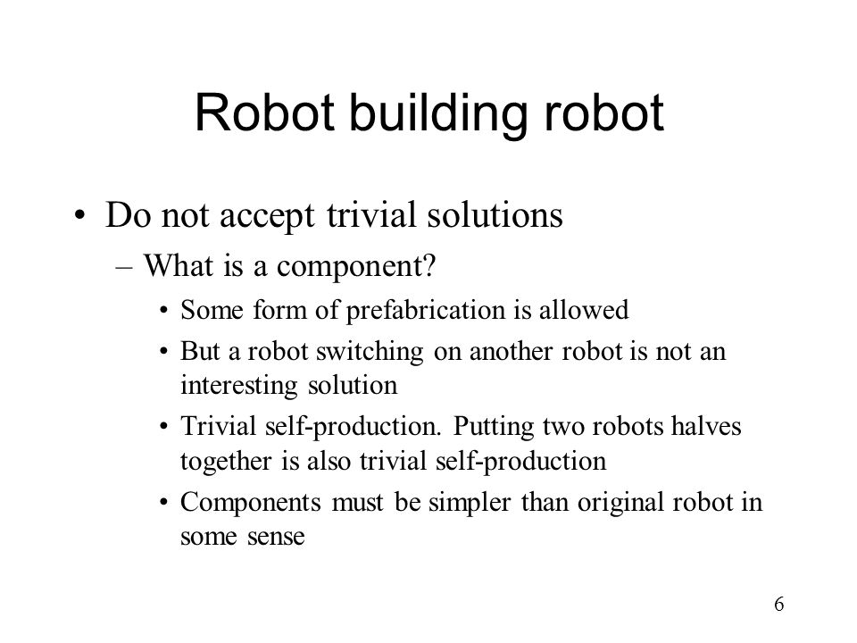 Robot building robot Do not accept trivial solutions