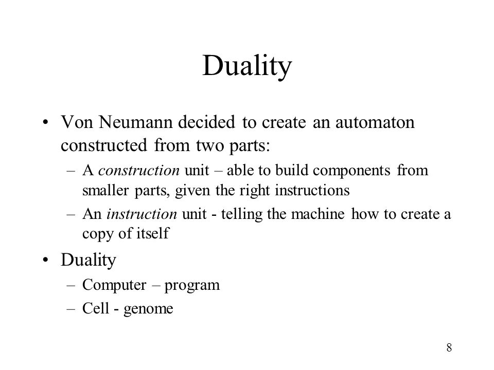 Duality Von Neumann decided to create an automaton constructed from two parts:
