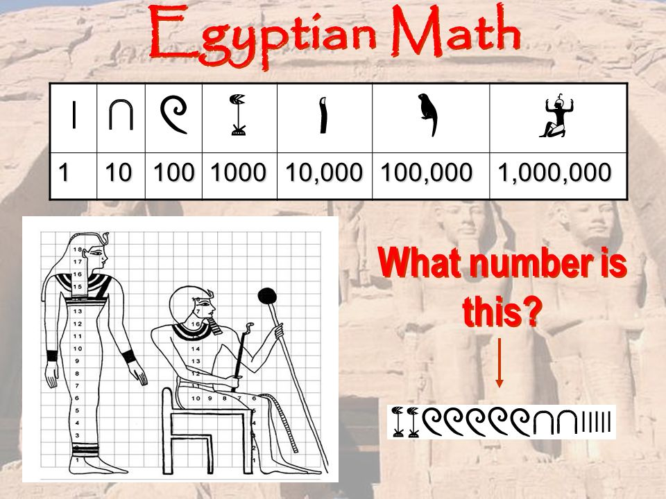 """egyptian math In this page, wtm is going to travel back in time and do some really """"old-fashioned"""" mathematics specifically we will look at how the ancient egyptians."""