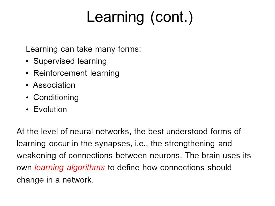 Learning (cont.) Learning can take many forms: Supervised learning