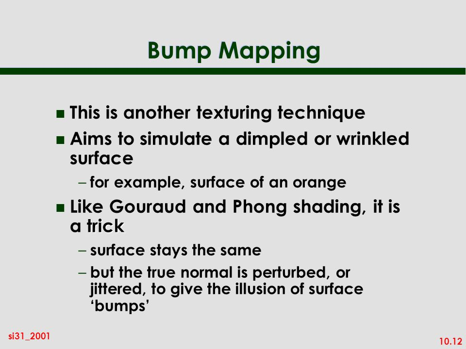 Bump Mapping This is another texturing technique