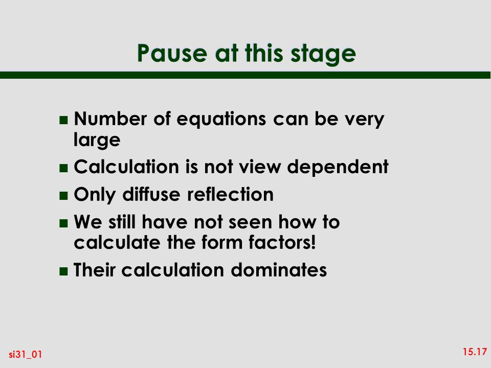 Pause at this stage Number of equations can be very large