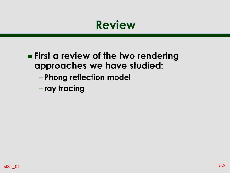 Review First a review of the two rendering approaches we have studied: