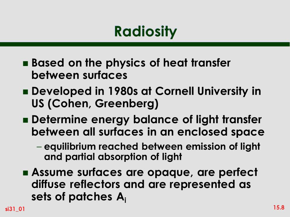 Radiosity Based on the physics of heat transfer between surfaces