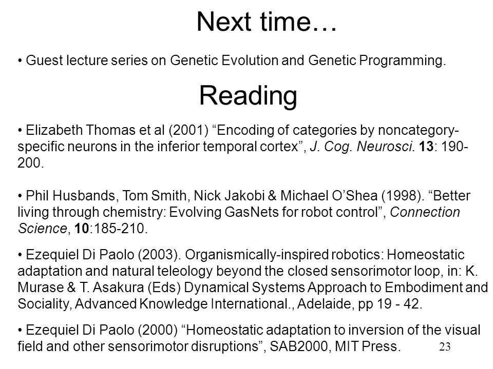 Next time… Guest lecture series on Genetic Evolution and Genetic Programming. Reading.