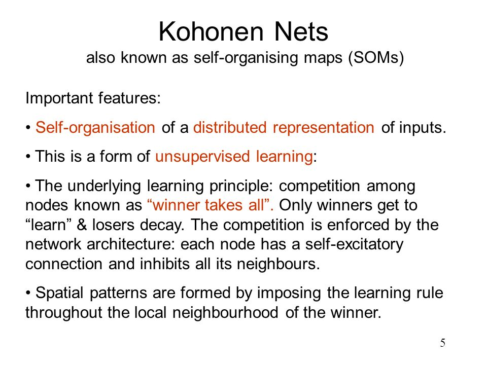 Kohonen Nets also known as self-organising maps (SOMs)