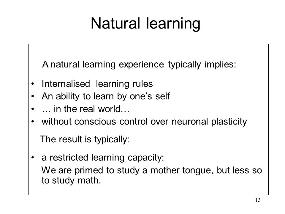 Natural learning A natural learning experience typically implies:
