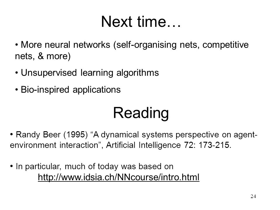 Next time… More neural networks (self-organising nets, competitive nets, & more) Unsupervised learning algorithms.