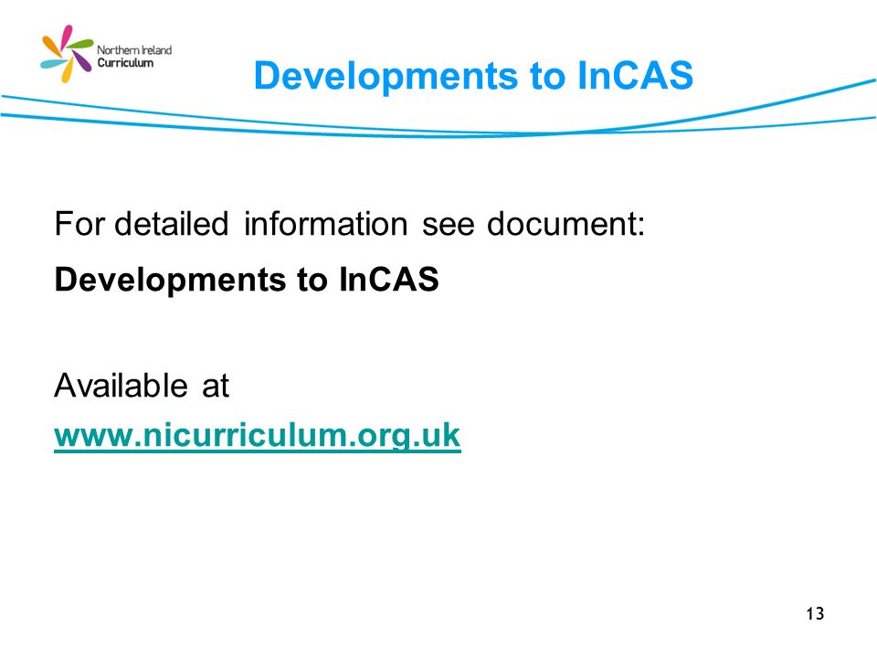 Developments to InCAS For detailed information see document: Developments to InCAS. Available at.