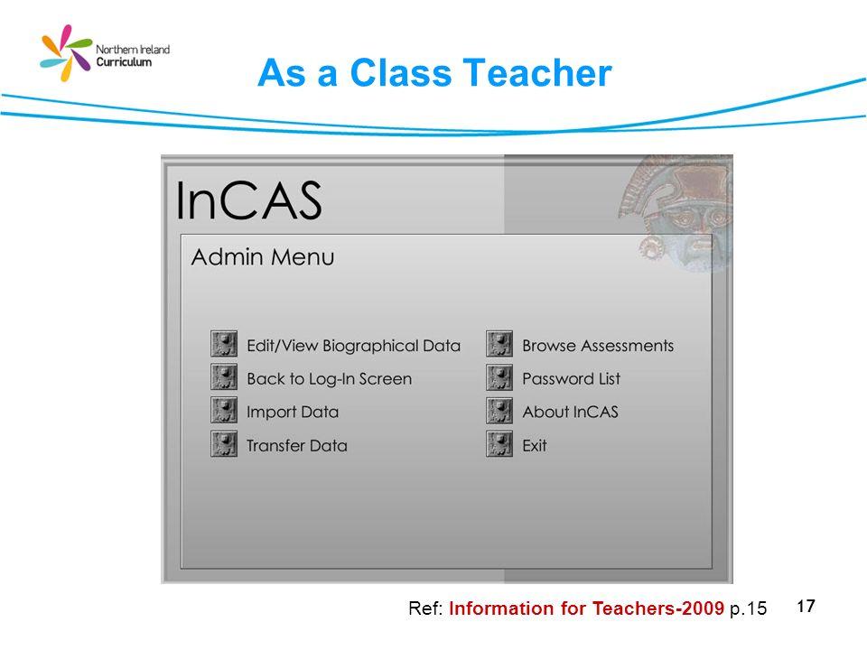 As a Class Teacher Ref: Information for Teachers-2009 p.15