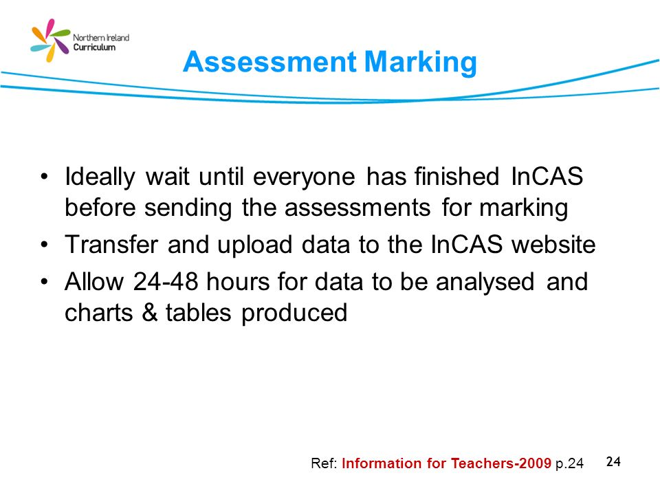 Assessment Marking Ideally wait until everyone has finished InCAS before sending the assessments for marking.