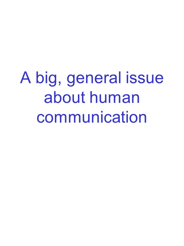 A big, general issue about human communication