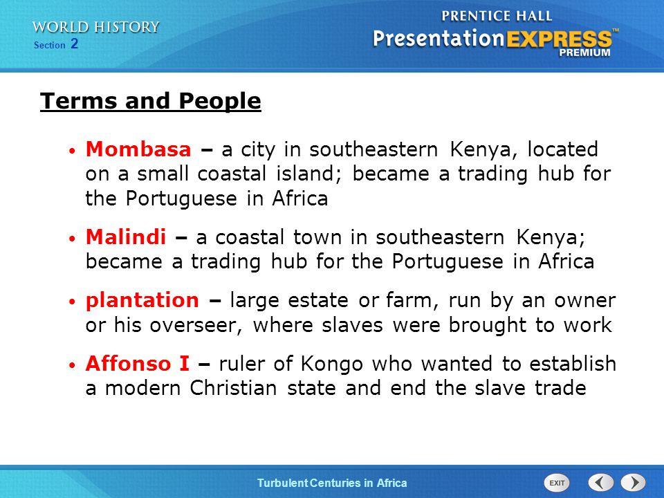 Terms and People Mombasa – a city in southeastern Kenya, located on a small coastal island; became a trading hub for the Portuguese in Africa.