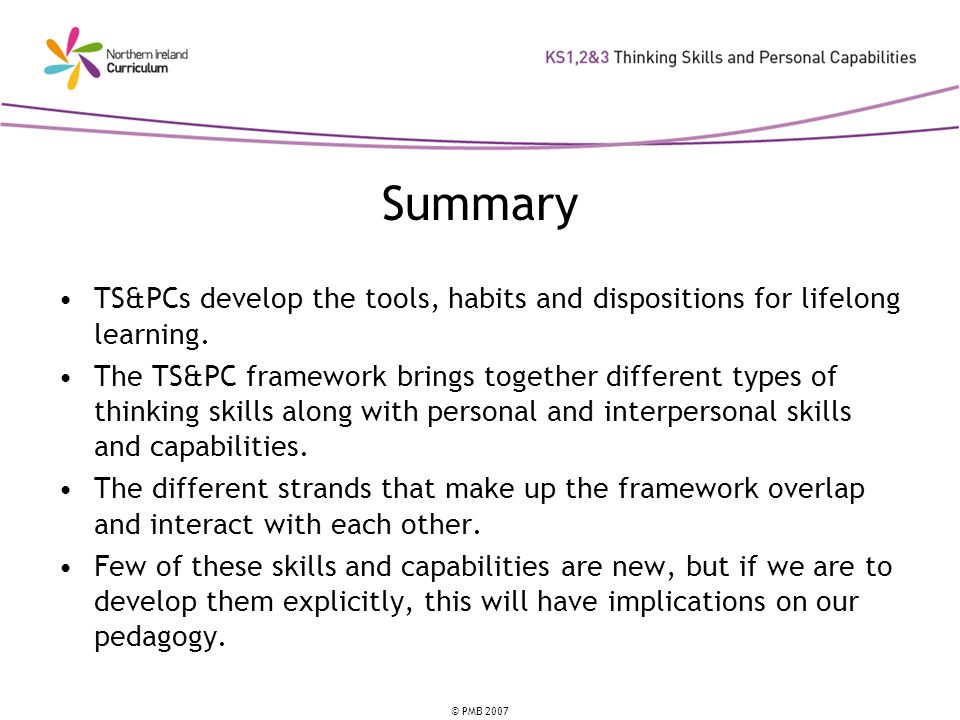 Summary TS&PCs develop the tools, habits and dispositions for lifelong learning.