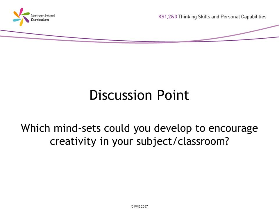 Discussion Point Which mind-sets could you develop to encourage creativity in your subject/classroom